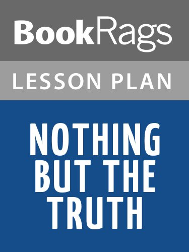 Lesson Plans Nothing but the Truth (Nothing But The Truth Summary Chapter By Chapter)