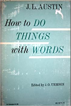 how to do things with words 2018-6-17  it obviously must do so there, since words can only be spoken in a temporal sequence interestingly,  first things newsletter i would like to receive.