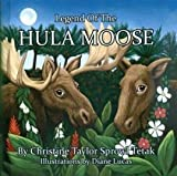 Legend of the Hula Moose E, Christine Sprowl-Tetak, 0615541232