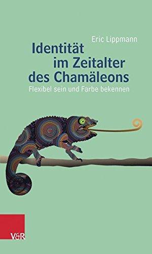Identität im Zeitalter des Chamäleons: Flexibel sein und Farbe bekennen