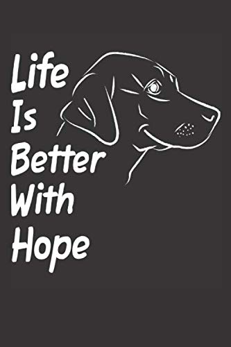 Life Is Better With Hope: Blank Dotted Female Dog Name Personalized & Customized Labrador Notebook Journal for Women, Men & Kids. Chocolate, Yellow & ... & Christmas Gift for Dog - Hope Dog T-shirt