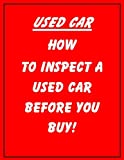 Used Car Buying (Qualifying a Used Car Yourself Before You Buy! Book 1)
