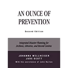 An Ounce of Prevention: Integrated Disaster Planning for Archives, Libraries, and Record Centers
