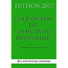 Code général des collectivités territoriales - Edition 2017: Version mise à jour au 1er janvier 2017 (French Edition)