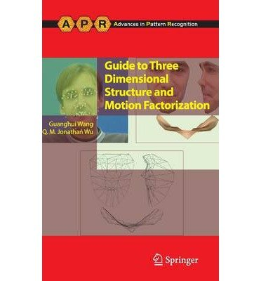 Download [(Guide to Three Dimensional Structure and Motion Factorization )] [Author: Guanghui Wang] [Dec-2010] ebook