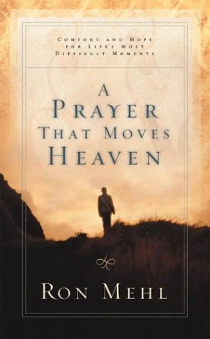 A Prayer That Moves Heaven: Comfort and Hope for Life's Most Difficult Moments (Old Testament Series--Jehoshaphat, 1) ebook