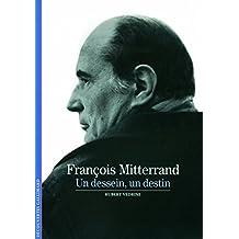 FRANÇOIS MITTERRAND : UN DESSEIN, UN DESTIN