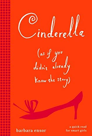 book cover of Cinderella (As If You Didn\'t Already Know the Story)