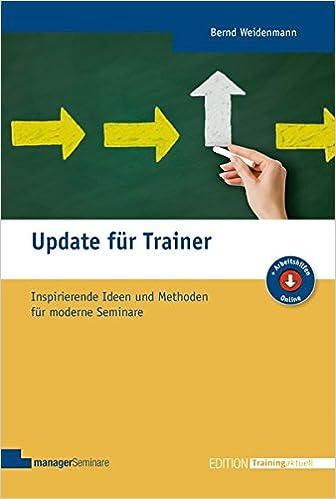 2983d75802c75a Update für Trainer. Inspirierende Ideen und Methoden für moderne Seminare  Edition Training aktuell  Amazon.de  Bernd Weidenmann  Bücher