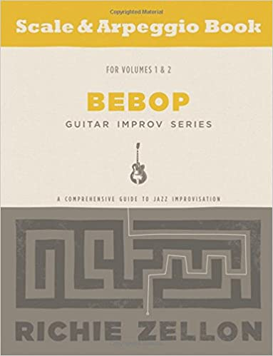 The Bebop Guitar Improv Series - Scale and Arpeggio Book: A Comprehensive Guide To Jazz Improvisation: Volume 1
