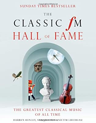 The Classic FM Hall of Fame: The Greatest Classical Music of All