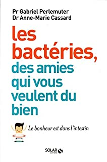Les bactéries, des amies qui vous veulent du bien : le bonheur est dans l'intestin, Perlemuter, Gabriel