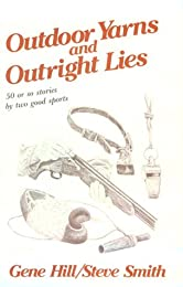 Outdoor Yarns and Outright Lies: 50 Or So Stories by Two Good Sports