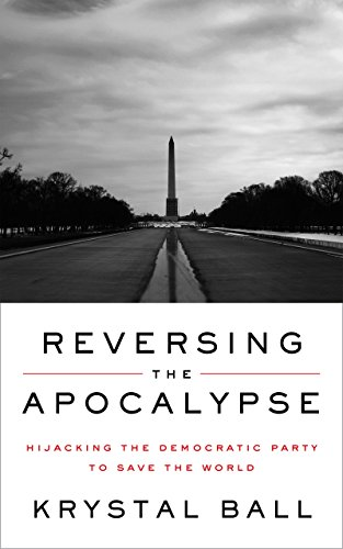 Reversing the Apocalypse: Hijacking the Democratic Party to Save the World