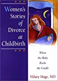 Women's Stories of Divorce at Childbirth, Hilary Hoge, 0789012928