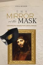 The Mirror or the Mask: Liberating the Gospels from Literary Devices
