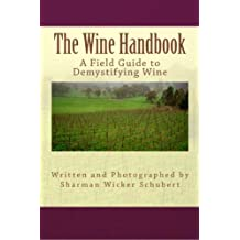 The Wine Handbook - A Field Guide to Demystifying Wine (The Back To Basics Handbooks)