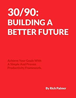 30/90: Building A Better Future by [Palmer, Rich]