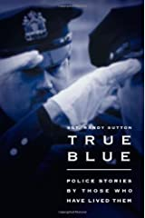 True Blue: Police Stories by Those Who Have Lived Them Hardcover