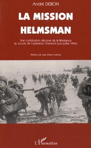 La mission Helmsman: Une contribution décisive de la Résistance au succès de l'opération Overlord (juin-juillet 1944) (Collection