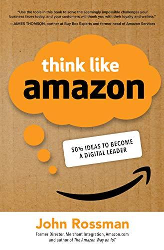 Think Like Amazon: 50 1/2 Ideas to Become a Digital Leader por John Rossman