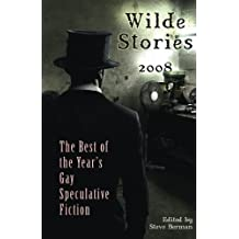 Wilde Stories 2008: The Best of the Year's Gay Speculative Fiction