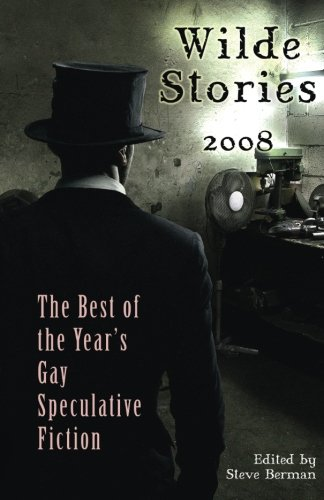 Wilde Stories 2008: The Best of the Year's Gay Speculative Fiction (Wilde Stories: The Year's Best Gay Speculative Fiction)