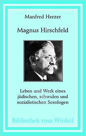 Magnus Hirschfeld. Leben und Werk eines jüdischen, schwulen und sozialistischen Sexologen