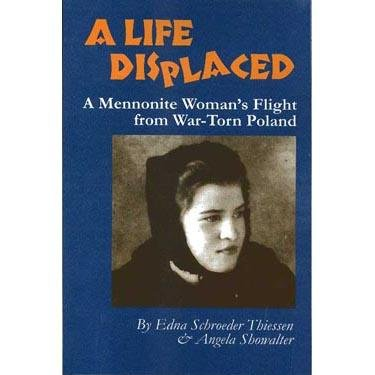 Life Displaced: A Mennonite Woman's Flight from War-Torn Poland (Mennonite Reflections, V. 3)