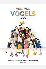 Vreemde vogels haken: 40 haakpatronen voor amigurumi's (Tirion creatief) (Dutch Edition)