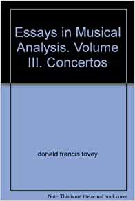 essays in musical analysis. volume iii. concertos Donald francis tovey essays in musical analysis, volume 3: essays in musical analysis: concertos and choral works 20 copies.