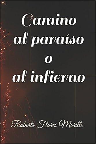 Camino al paraíso o al infierno: Amazon.es: Flores Morillo ...