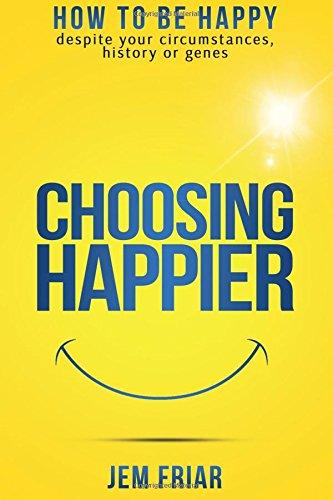 Choosing Happier circumstances Practical Happiness