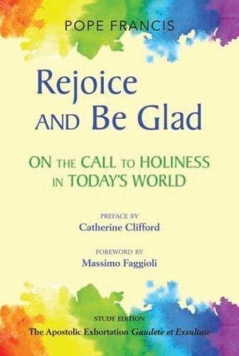 Rejoice and Be Glad: On the Call to Holiness in the Contemporary World; The Apostolic Exhortation Gaudete et Exsultate Study Edition