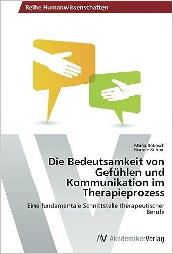 Die Bedeutsamkeit von Gefühlen und Kommunikation im Therapieprozess: Eine fundamentale Schnittstelle therapeutischer Berufe