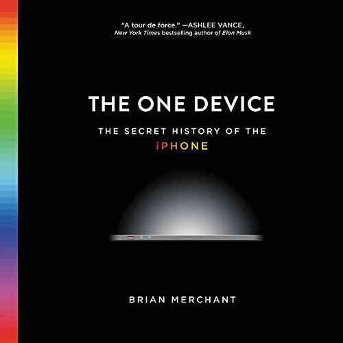 The One Device: The Secret History of the iPhone: Library Edition by Blackstone Pub