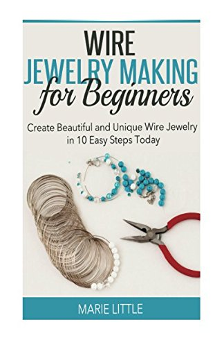 Wire Jewelry Making For Beginners: Create Beautiful and Unique Wire Jewelry With These Easy Steps Today! (Jewelry Wire Easy)
