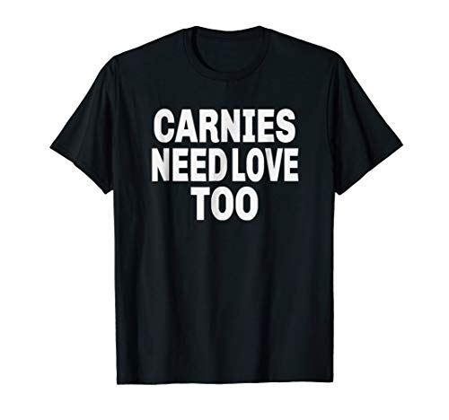 (Carnies Need Love Too T-Shirt For a)