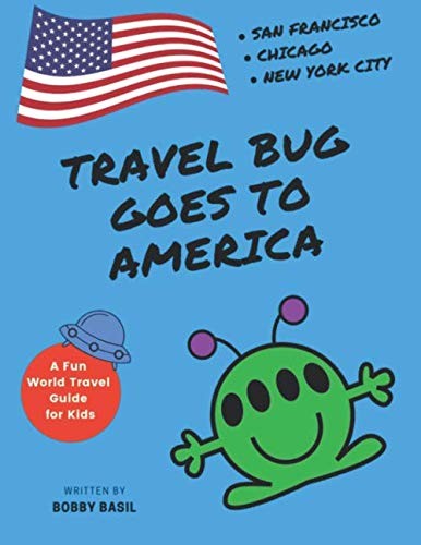 Travel Bug Goes to America: San Francisco • Chicago • New York City (A Fun World Travel Guide for Kids) (Travel Bug Series Collection)