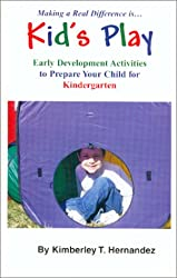 Kids Play: Early Development Activities to Prepare Your Child for Kindergarten