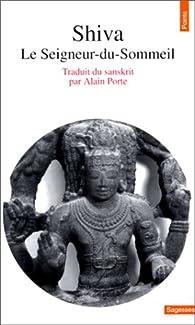 Shiva. Le seigneur-du-sommeil par Alain Porte