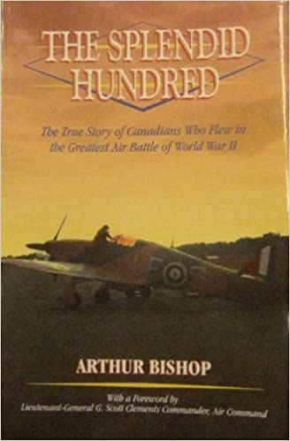 The Splendid Hundred : The True Story of Canadians Who Flew in the Greatest Air Battle of World War II