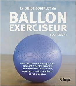 Le guide complet du ballon exerciseur   Plus de 200 exercices qui ... e035c7e0752