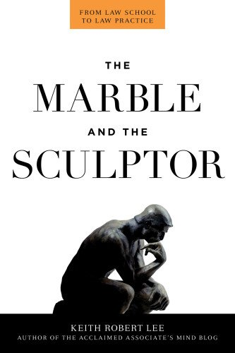 Download The Marble and the Sculptor: From Law School to Law Practice PDF