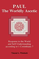 Paul, the Worldly Ascetic: Response to the World and Self-Understanding According to 1 Corinthians 7