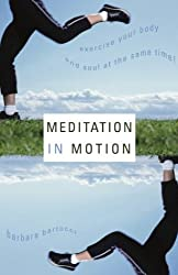 Meditation in Motion: Exercise Your Body and Soul--At the Same Time!