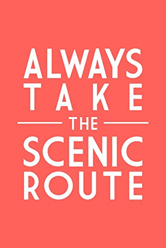 (Always Take the Scenic Route - Simply Said (12x18 Fine Art Print, Home Wall Decor Artwork Poster))