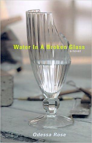 Water In A Broken Glass Rose Odessa 9780964763579 Amazon Books