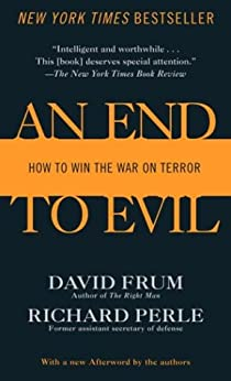 An End to Evil: How to Win the War on Terror by [Frum, David, Richard Perle]