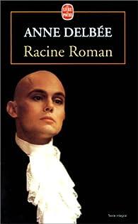 Racine Roman par Anne Delbée